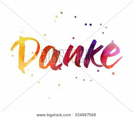 Danke - Thank You In German. Handwritten Modern Calligraphy Watercolor Lettering Text. Colorful Hand