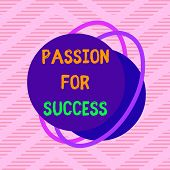 Handwriting text Passion For Success. Concept meaning Enthusiasm Zeal Drive Motivation Spirit Ethics Asymmetrical uneven shaped format pattern object outline multicolour design. poster