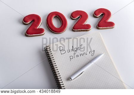 Numbers 2022 And Notebook Labeled Budget Planning. Budget For 2022