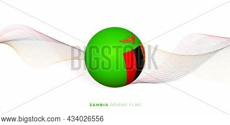 Zambia Round Flag With 3d Concept Design. Good Template For Zambia Independence Day Or National Day.