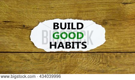 Build Good Habits Symbol. Words 'build Good Habits' On White Paper. Beautiful Wooden Background. Bus