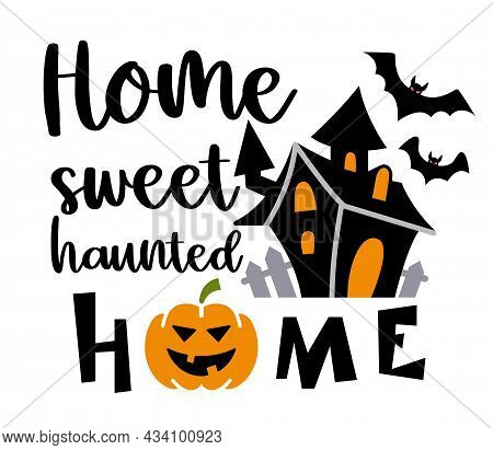 Home Sweet Haunted Home Inscription. Vector Quotes. Illustration For Halloween