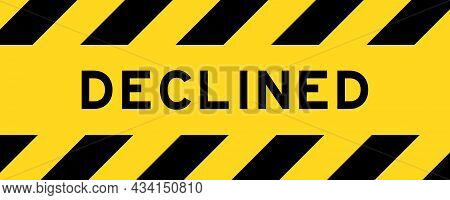 Yellow And Black Color With Line Striped Label Banner With Word Declined