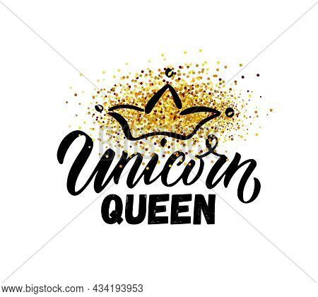Hand Sketched Unicorn Queen Vector Illustration With Lettering Typography Quotes. Motivational Quote