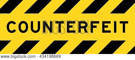 Yellow And Black Color With Line Striped Label Banner With Word Counterfeit