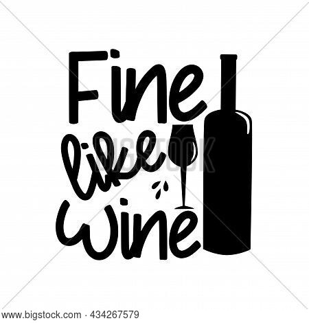 Fine Like Wine - Text With Bottle And Wineglass Silhouette. Good For T Shirt Print, Poster, Greeing