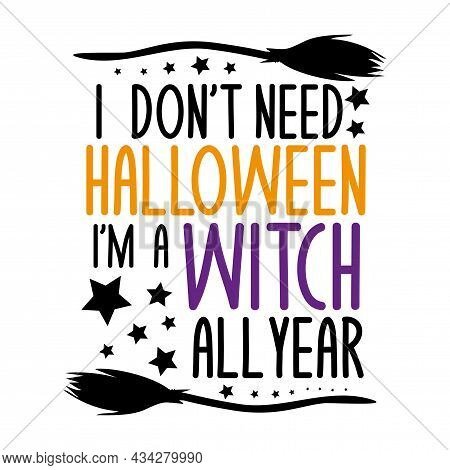 I Don't Halloween I'm A Witch All Year- Funny Halloween  Text, With Brooms, And Stars. Good For Post