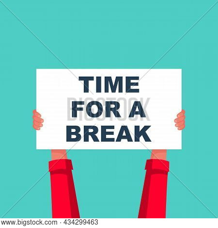 The Human Holds A Placard With Text In His Hands. Time For A Break. Gesture Hands Time-out. Vector I