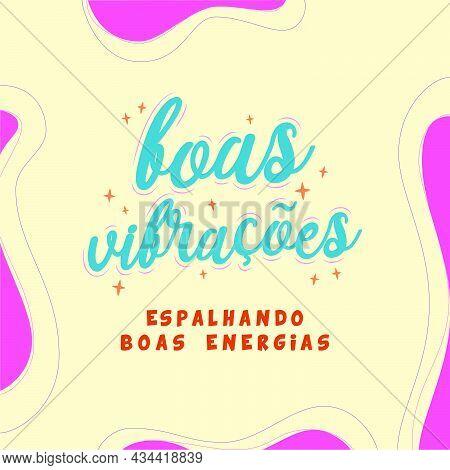 Motivational Brazilian Portuguese Phrase. Translation - Good Vibrations, Spreading Good Energy