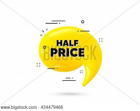 Half Price Text. Yellow 3d Chat Bubble. Special Offer Sale Sign. Advertising Discounts Symbol. Half