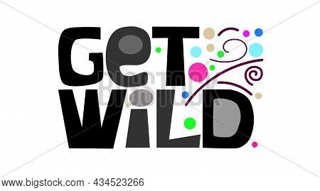Get Wild Vector Text Illustration .bold Letters. Used As Cards, Expression, Phrase, T Shirt Design.