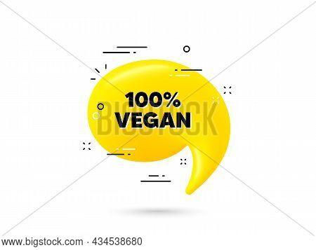 100 Percent Vegan Text. Yellow 3d Chat Bubble. Organic Bio Food Sign. Vegetarian Product Symbol. Veg