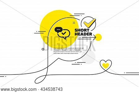 Check Mark Icon. Continuous Line Check Mark Chat Bubble. Approved Sign. Speech Bubble Chat Symbol. A
