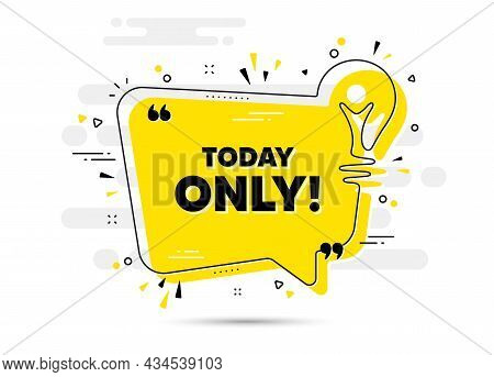 Today Only Sale Symbol. Yellow Idea Chat Bubble Background. Special Offer Sign. Best Price Promotion