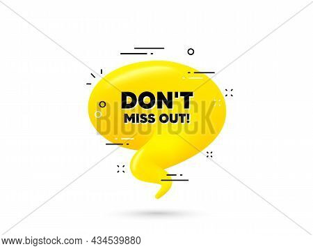 Dont Miss Out Text. Yellow 3d Chat Bubble. Special Offer Price Sign. Advertising Discounts Symbol. M