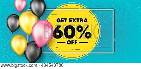 Get Extra 60 Percent Off Sale. Balloons Frame Promotion Banner. Discount Offer Price Sign. Special O
