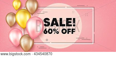 Sale 60 Percent Off Discount. Balloons Frame Promotion Banner. Promotion Price Offer Sign. Retail Ba
