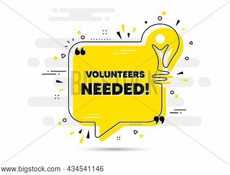 Volunteers Needed Text. Yellow Idea Chat Bubble Background. Volunteering Service Sign. Charity Work