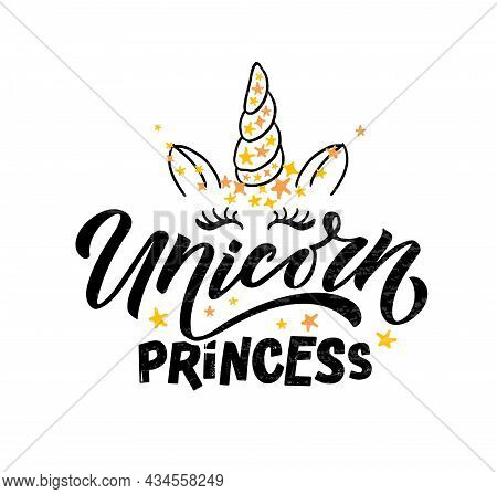 Hand Sketched Unicorn Princess Vector Illustration With Lettering Typography Quotes. Motivational Qu