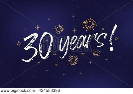 30 Years Card, Banner. 30 Years Greeting Scratched Calligraphy Text, Words, Gold Stars. Hand Drawn I