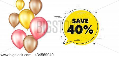 Save 40 Percent Off. Balloons Promotion Banner With Chat Bubble. Sale Discount Offer Price Sign. Spe