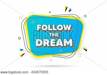 Follow The Dream Motivation Quote. Chat Bubble With Layered Text. Motivational Slogan. Inspiration M
