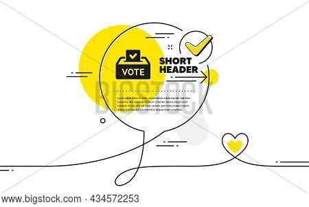 Vote Box Simple Icon. Continuous Line Check Mark Chat Bubble. Voting Ballot Sign. Public Election Sy
