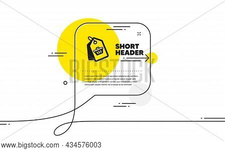 Shopping Cart Icon. Continuous Line Chat Bubble Banner. Customer Sale Tags Sign. Supermarket Purchas