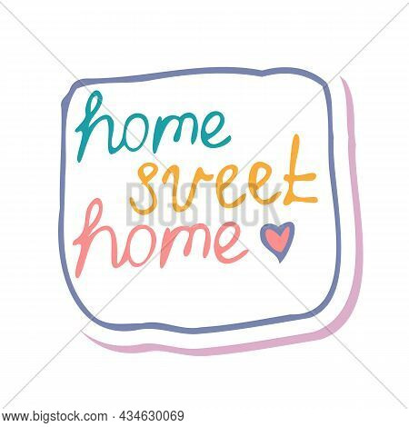 Home Sweet Home Lettering Sticker. Cute Lettering, Careless Doodle Handwriting, Heart Shape. For Gre