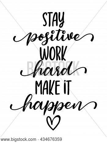 Stay Positive, Work Hard, Make It Happen - Lovely Lettering Calligraphy Quote. Handwritten Wisdom Gr