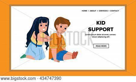 Kid Support Sad Friend In Kindergarten Vector. Smiling Girl Kid Support Upset Boy. Characters Presch