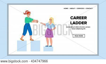 Career Ladder Employee Goal Achievement Vector. Woman Leader Helping Colleague In Career Ladder, Wor