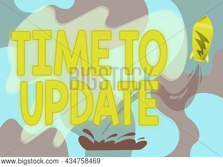 Inspiration Showing Sign Time To Update. Business Concept Act Updating Something Someone Or Updated