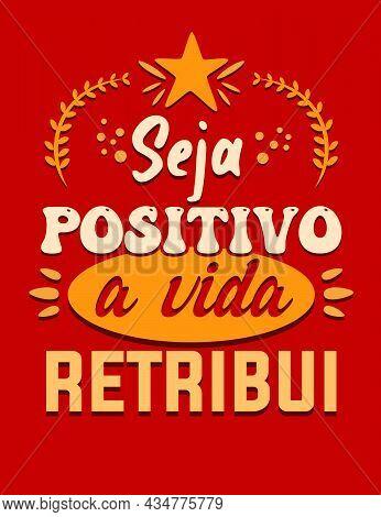 Inspirational Portuguese Poster. Translation - Be Positive, Life Pays Back