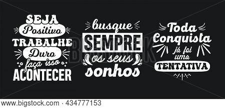 Three Portuguese Quote Posters, Translation - Be Positive, Work Hark, Make It Happen. Always Seek Yo