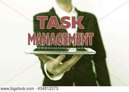 Sign Displaying Task Management. Business Concept The Process Of Managing A Task Through Its Life Cy