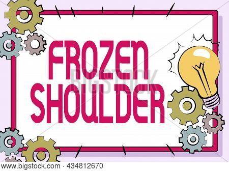 Conceptual Caption Frozen Shoulder. Business Approach Characterized By Stiffness And Pain In Your Sh