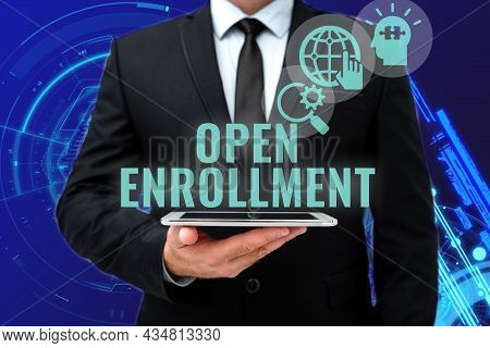 Inspiration Showing Sign Open Enrollment. Conceptual Photo The Yearly Period When Showing Can Enroll