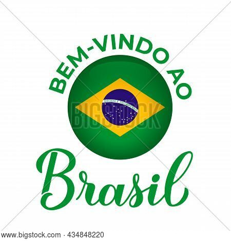 Welcome To Brazil Lettering In Portuguese With National Flag Isolated On White Background. Vector Te