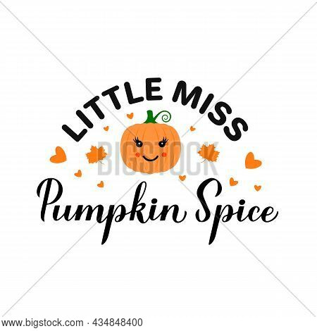 Little Miss Pumpkin Spice Calligraphy Hand Lettering With Cute Cartoon Pumpkin. Thanksgiving Quote T