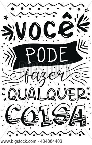Inspirational Lettering Phrase In Brazilian Portuguese. Translation - You Can Do Anything