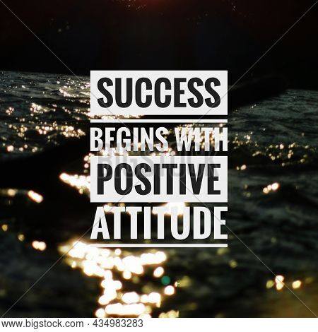 Success Begins With Positive Attitude. Famous Sayings.