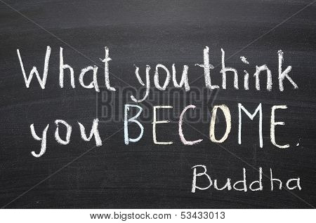"famous Buddha quote ""What you think you become"" handwritten on blackboard poster"