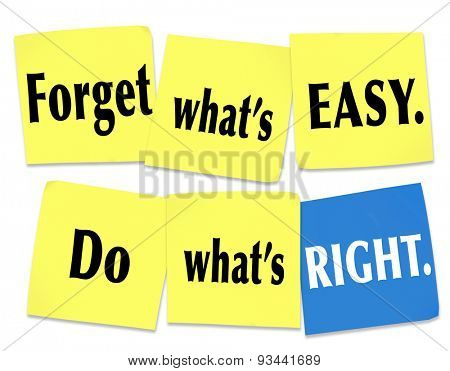 Forget What's Easy, Do What's Right words on sticky notes as a saying, quote or motto to live by to focus on justice and fairness