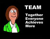 Business cartoon of businesswoman and the statement -- TEAM: Together Everyone Achieves More. poster