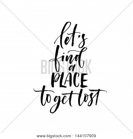 Let's find a place to get lost card. Hand drawn inspiration vector lettering. Ink illustration. Modern brush calligraphy. Isolated on white background.