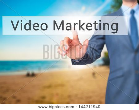 Video Marketing -  Businessman Click On Virtual Touchscreen.