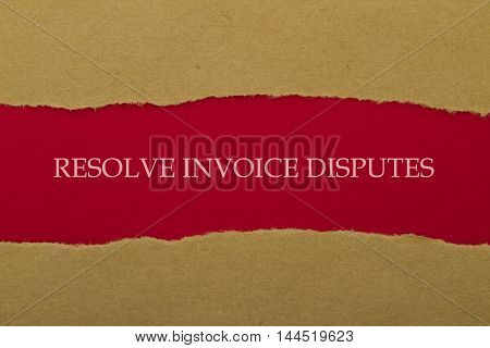 RESOLVE INVOICE DISPUTES word written under torn paper .