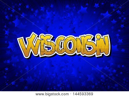 Wisconsin - Comic book style word on comic book abstract background.