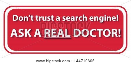 Don't trust a search engine. Ask a real doctor - printable label for preventing medical issues.
